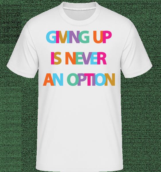 Giving Up nie je nikdy možnosť -  Shirtinator tričko pre pánov - Biela - Predné