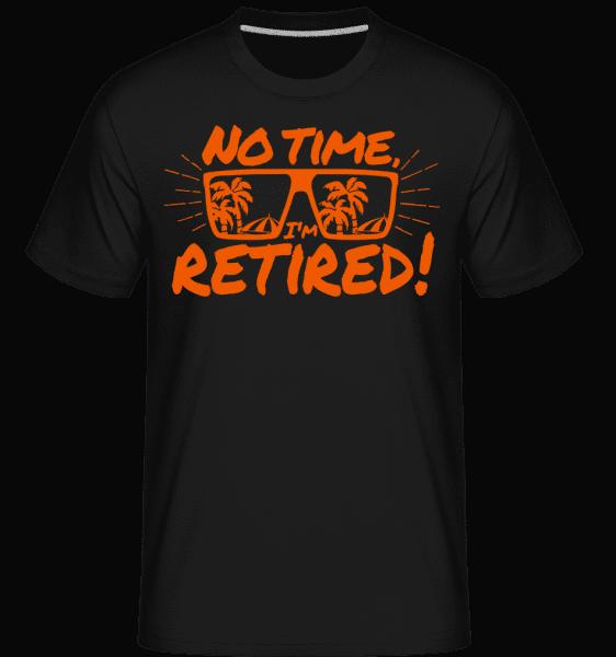 No Time, I'm Retired! -  T-Shirt Shirtinator homme - Noir - Devant