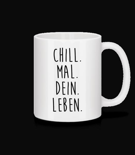 Chill. Mal. Dein. Leben. - Tasse - Weiß - Vorn