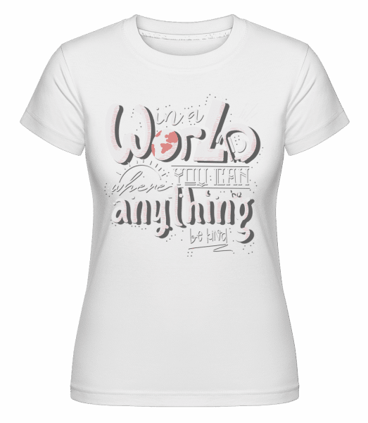 In A World You Can Do Anything - Shirtinator Frauen T-Shirt - Weiß - Vorn
