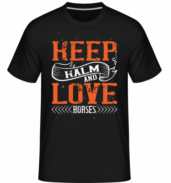 KEEP CALM AND LOVE HORSES -  Shirtinator Men's T-Shirt - Black - Vorn