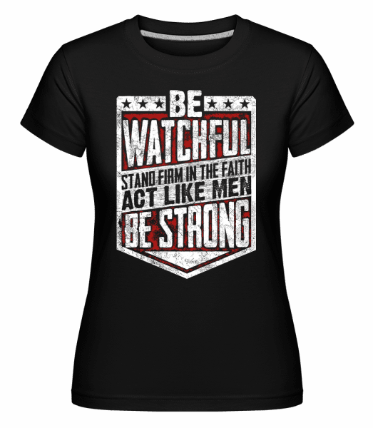 Be Watchful Stand Firm In The Faith -  Shirtinator Women's T-Shirt - Black - Vorn