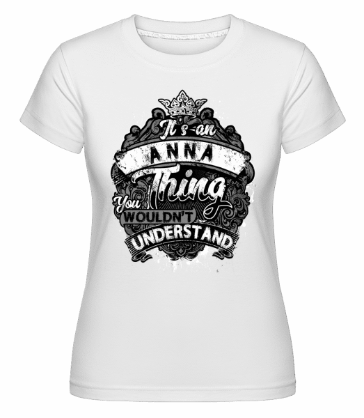 It's An Anna Thing -  Shirtinator Women's T-Shirt - White - Vorn