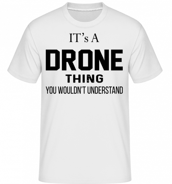 It's A Drone Thing - Shirtinator Männer T-Shirt - Weiß - Vorn