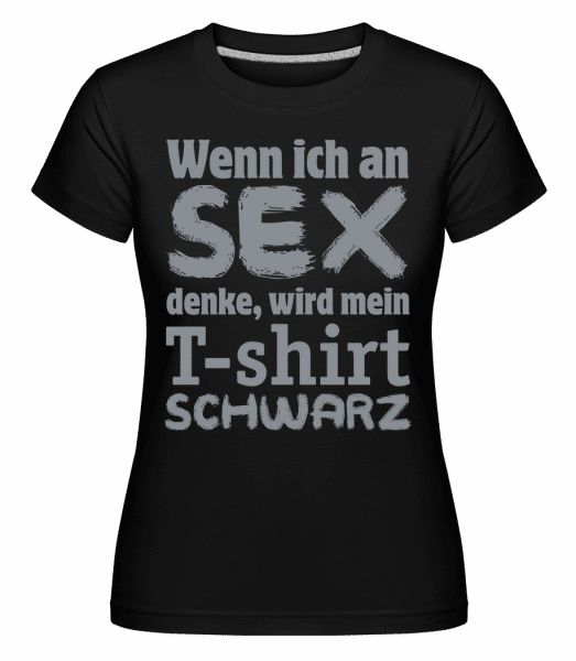 Wenn Ich An Sex Denke - Shirtinator Frauen T-Shirt - Schwarz - Vorn