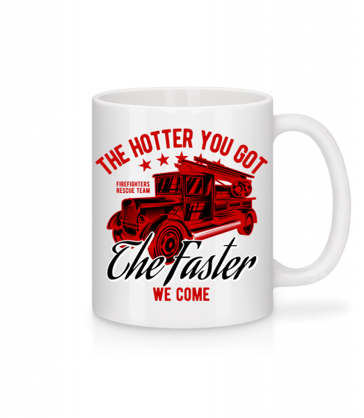 The Hotter You Got - Mug - White - Front