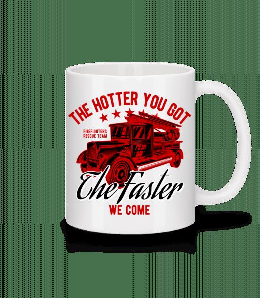 The Hotter You Got - Tasse - Weiß - Vorn