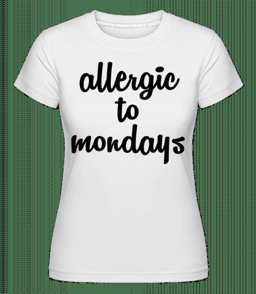 Allergic To Mondays -  Shirtinator Women's T-Shirt - White - Vorn