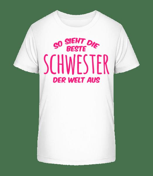 Beste Schwester Der Welt - Kinder Premium Bio T-Shirt - Weiß - Vorn