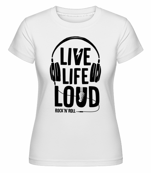 Live Life Loud -  Shirtinator Women's T-Shirt - White - Vorn