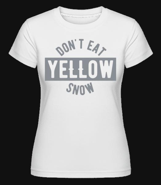 Don't Eat Yellow Snow - Shirtinator Frauen T-Shirt - Weiß - Vorn