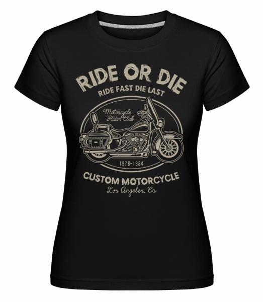 Ride Or Die -  Shirtinator Women's T-Shirt - Black - Vorn