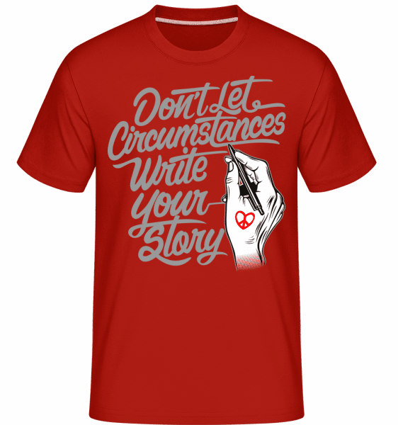 Don't Let Circumstances Write Your Story -  Shirtinator Men's T-Shirt - Red - Vorn