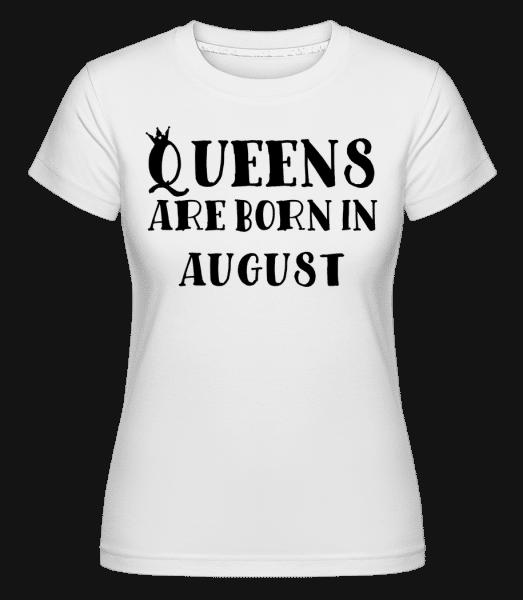 Queens se narodili v srpnu -  Shirtinator tričko pro dámy - Bílá - Napřed