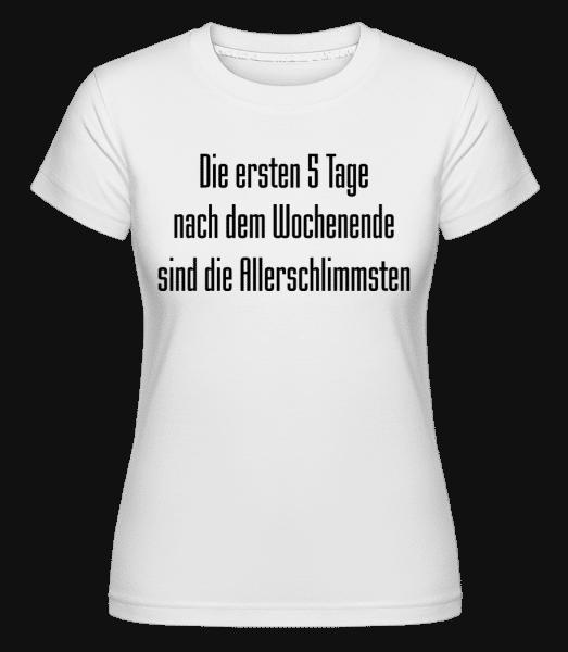 5 Tage Nach Dem Wochenende - Shirtinator Frauen T-Shirt - Weiß - Vorn