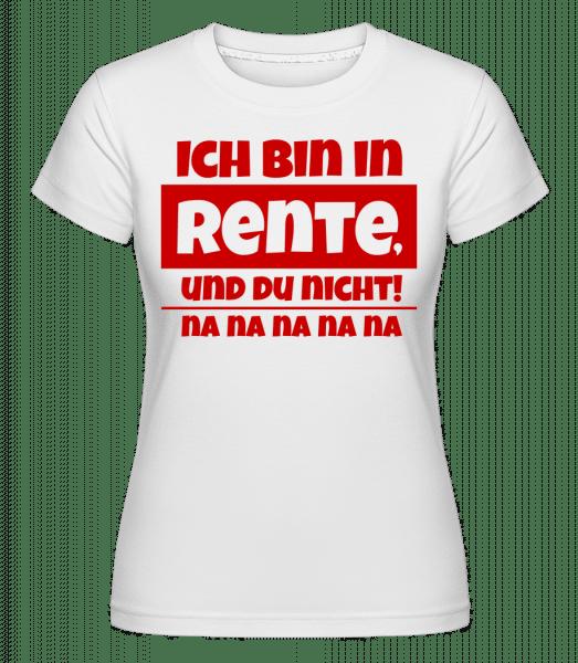 Ich Bin In Rente, Und Du Nicht! - Shirtinator Frauen T-Shirt - Weiß - Vorn