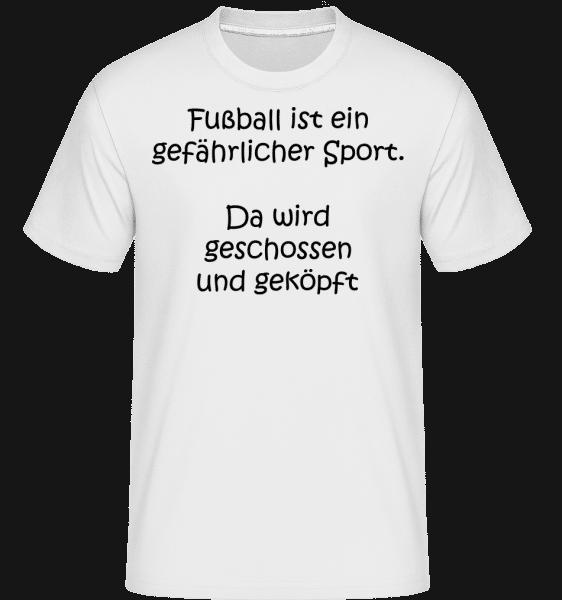 Fußball Ist Ein Gefährlicher Sport - Shirtinator Männer T-Shirt - Weiß - Vorn