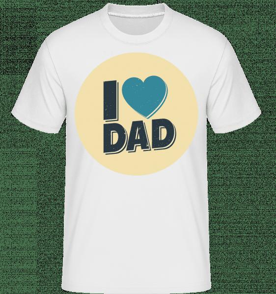 I Love Dad - Shirtinator Männer T-Shirt - Weiß - Vorn