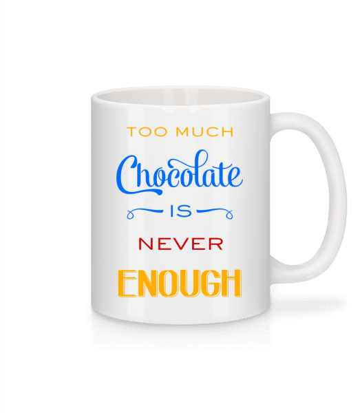 Too Much Chocolate Is Never Enough - Mug - White - Front