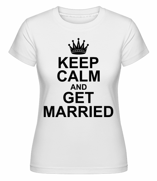 Keep Calm And Get Married - Shirtinator Frauen T-Shirt - Weiß - Vorn