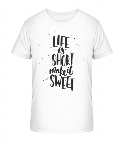 Life Is Short Make It Sweet - Kid's Premium Bio T-Shirt - White - Vorn