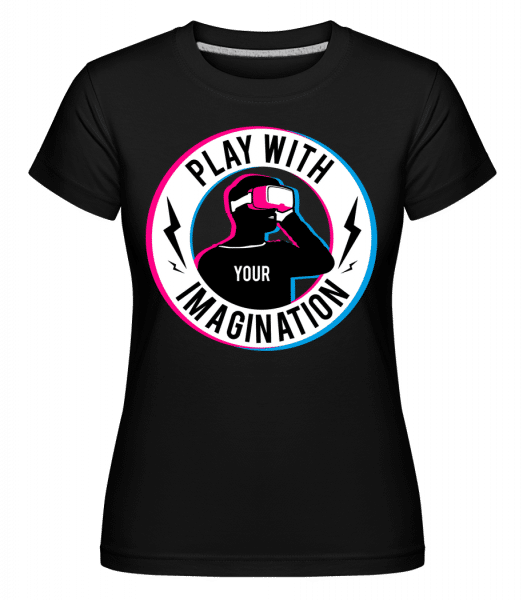 Play With Your Imagination -  Shirtinator Women's T-Shirt - Black - Vorn