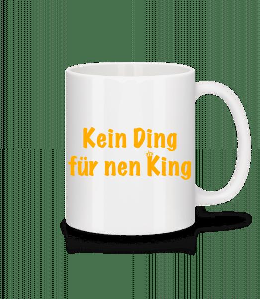 Kein Ding Für Nen King - Tasse - Weiß - Vorn