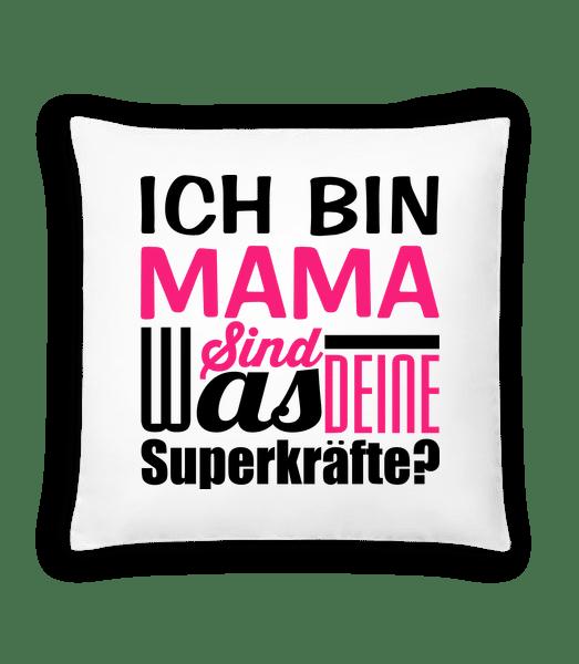 Ich Bin Mama - Was Sind Deine Superkräfte - Kissen - Weiß - Vorn