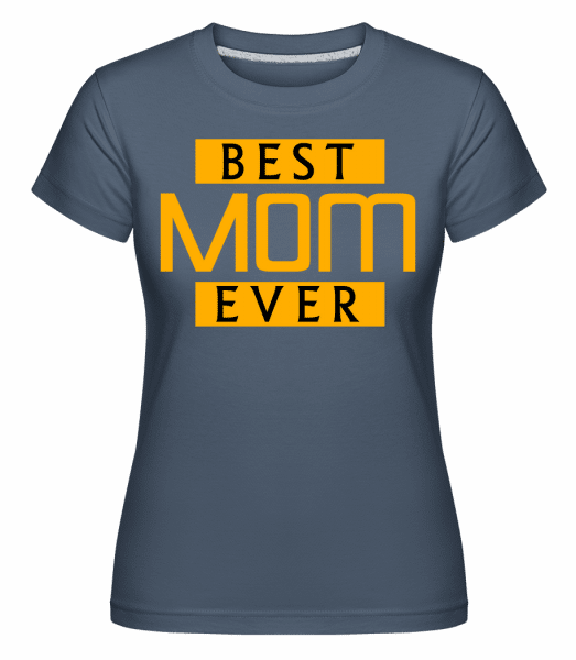 Best Mom Ever - Shirtinator Frauen T-Shirt - Denim - Vorn