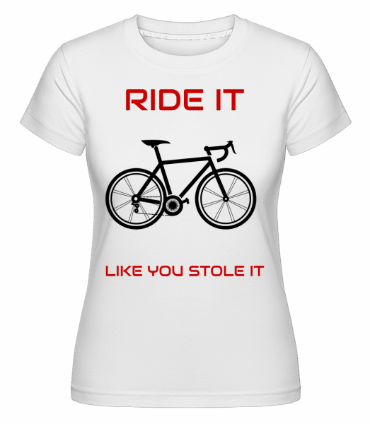 Ride It Like You Stole It -  Shirtinator Women's T-Shirt - White - Vorn