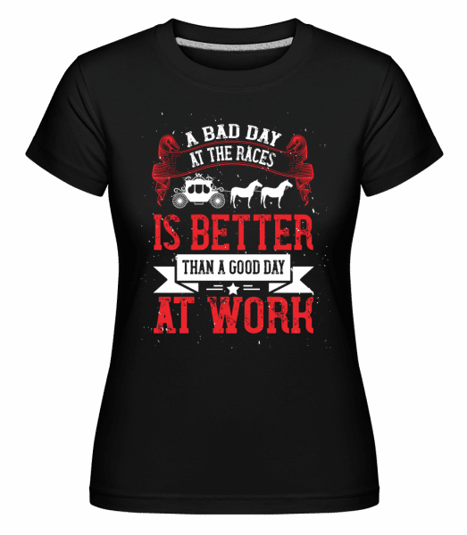 A Bad Day At The Races -  Shirtinator Women's T-Shirt - Black - Front