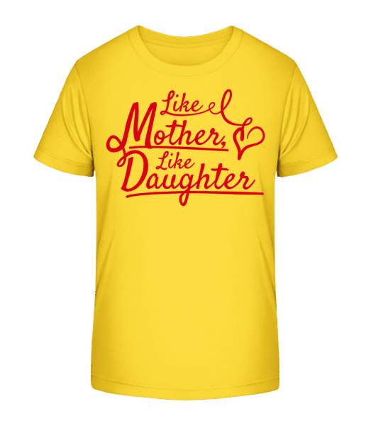 Like Mother Like Daughter - Kid's Premium Bio T-Shirt - Yellow - Vorn