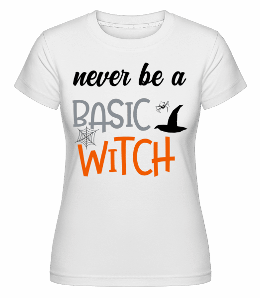 Never Be A Basic Witch -  Shirtinator Women's T-Shirt - White - Vorn