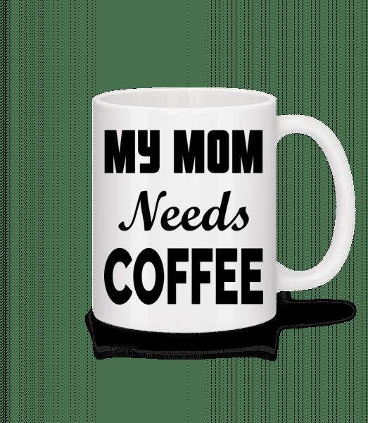Mom Needs Coffee - Tasse - Weiß - Vorn