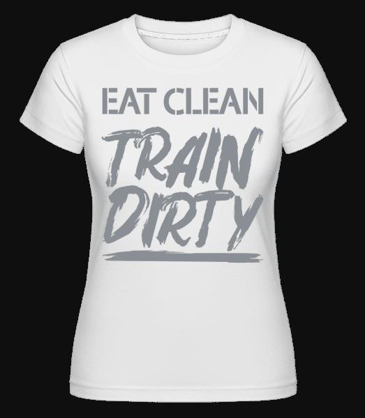 Eat Clean Train Dirty -  Shirtinator Women's T-Shirt - White - Vorn