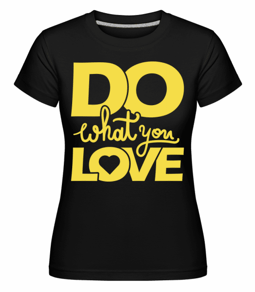 Do What You Love -  Shirtinator Women's T-Shirt - Black - Vorn