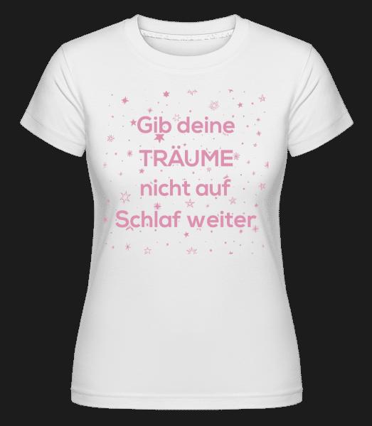 Gib Deine Träume Nicht Auf - Shirtinator Frauen T-Shirt - Weiß - Vorn
