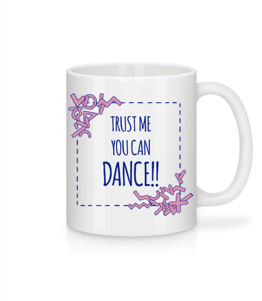 Trust Me You Can Dance - Mug - White - Vorn