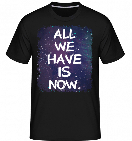 All We Have Is Now -  Shirtinator Men's T-Shirt - Black - Vorn