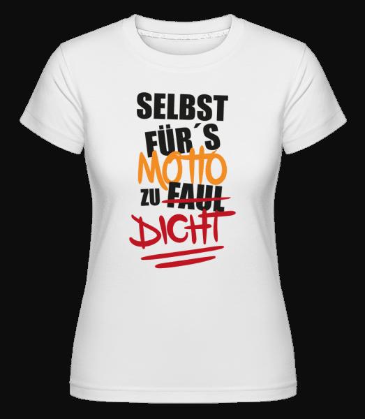 Selbst Für's Motto Zu Dicht - Shirtinator Frauen T-Shirt - Weiß - Vorn