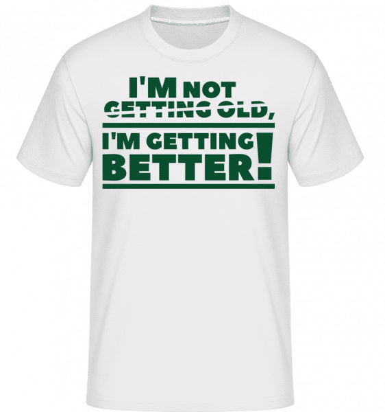 I'm Getting Better! -  Shirtinator Men's T-Shirt - White - Vorn
