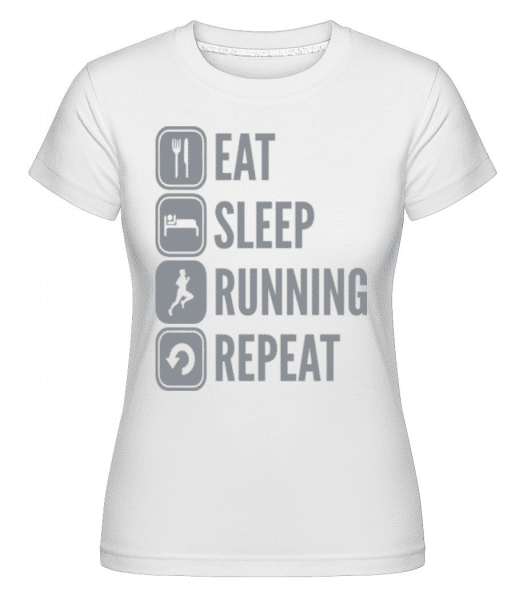 Eat Sleep Run Repeat -  Shirtinator Women's T-Shirt - White - Front