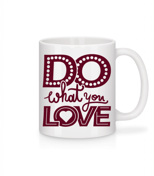 Dělej to, co miluješ - Keramický hrnek - Bílá - Napřed