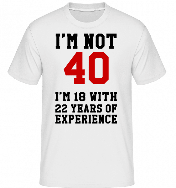 Not 40 But 18 With 22 Years Expe -  Shirtinator Men's T-Shirt - White - Vorn
