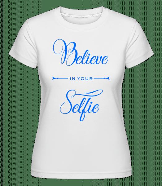 Believe In Your selfie -  Shirtinator tričko pre dámy - Biela - Predné