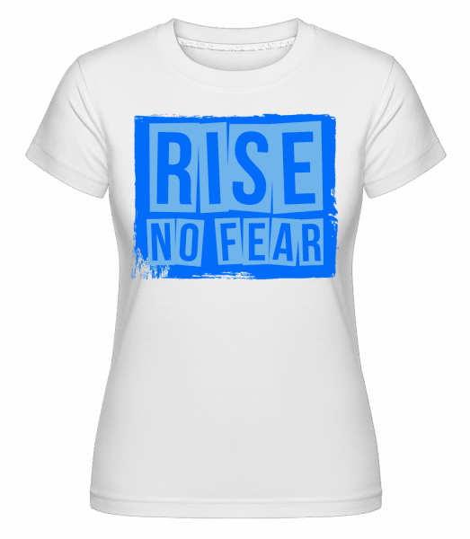 Rise No Fear -  Shirtinator Women's T-Shirt - White - Vorn