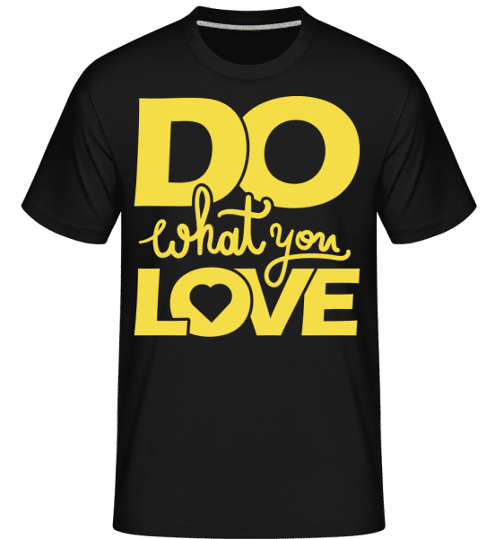 Do What You Love -  Shirtinator Men's T-Shirt - Black - Vorn