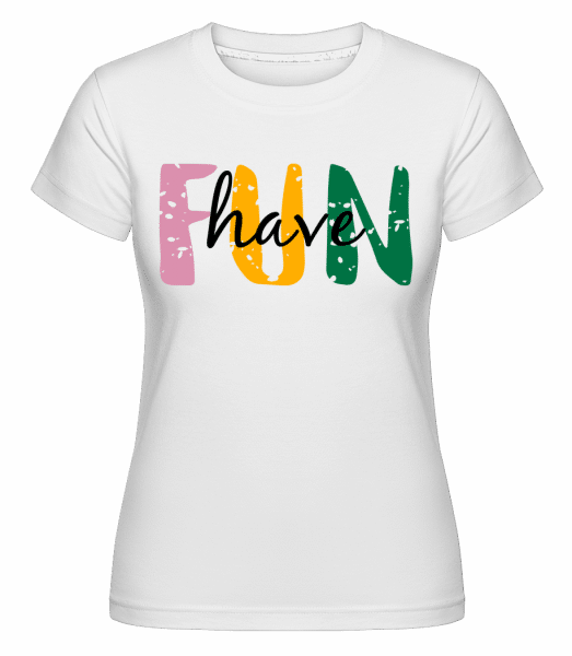 Have Fun - Shirtinator Frauen T-Shirt - Weiß - Vorn