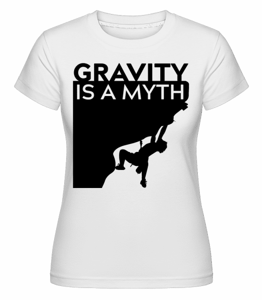 Gravity Is A Myth -  Shirtinator Women's T-Shirt - White - Vorn