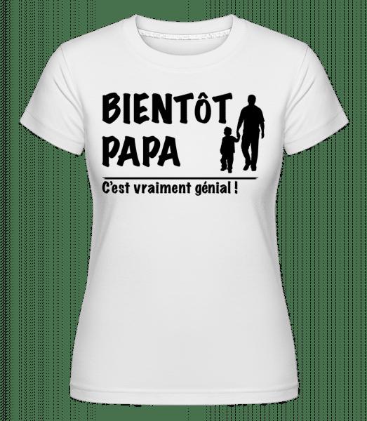 Bientôt Papa -  T-shirt Shirtinator femme - Blanc - Vorn